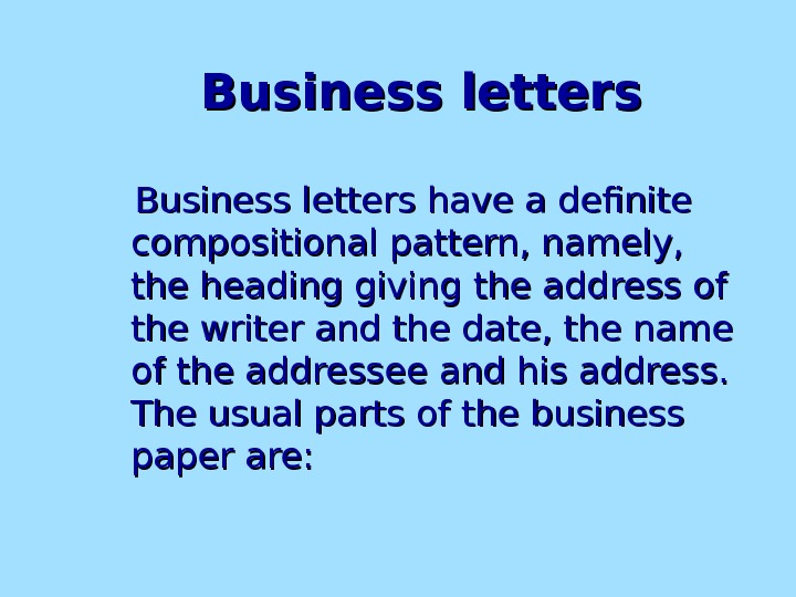 Business letters  BB usiness letters have a definite compositional pattern, namely,  the heading giving