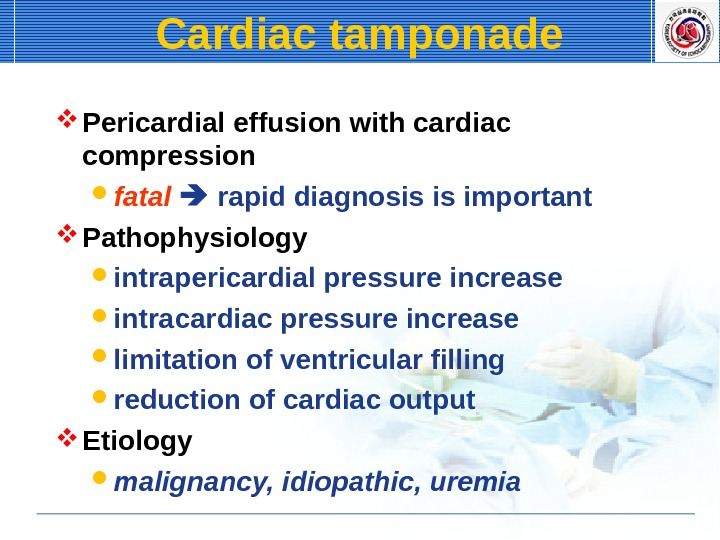 Cardiac tamponade Pericardial effusion with cardiac compression fatal rapid diagnosis is important Pathophysiology intrapericardial pressure increase