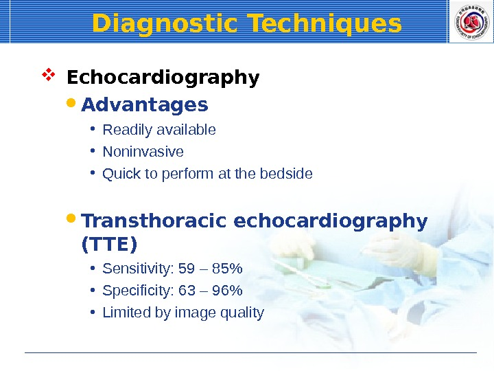 Diagnostic Techniques  Echocardiography Advantages • Readily available • Noninvasive • Quick to perform at the
