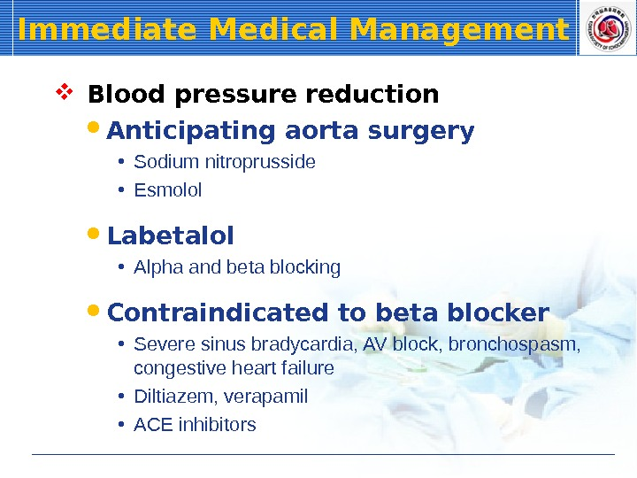 Immediate Medical Management  Blood pressure reduction Anticipating aorta surgery • Sodium nitroprusside • Esmolol Labetalol