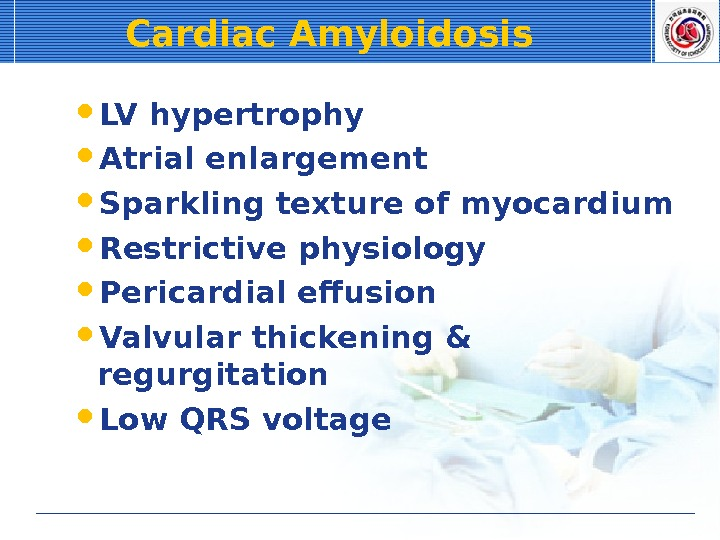 Cardiac Amyloidosis LV hypertrophy Atrial enlargement Sparkling texture of myocardium Restrictive physiology Pericardial effusion Valvular thickening