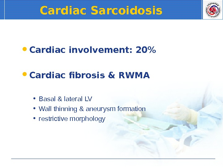 Cardiac Sarcoidosis Cardiac involvement: 20 Cardiac fibrosis & RWMA • Basal & lateral LV • Wall