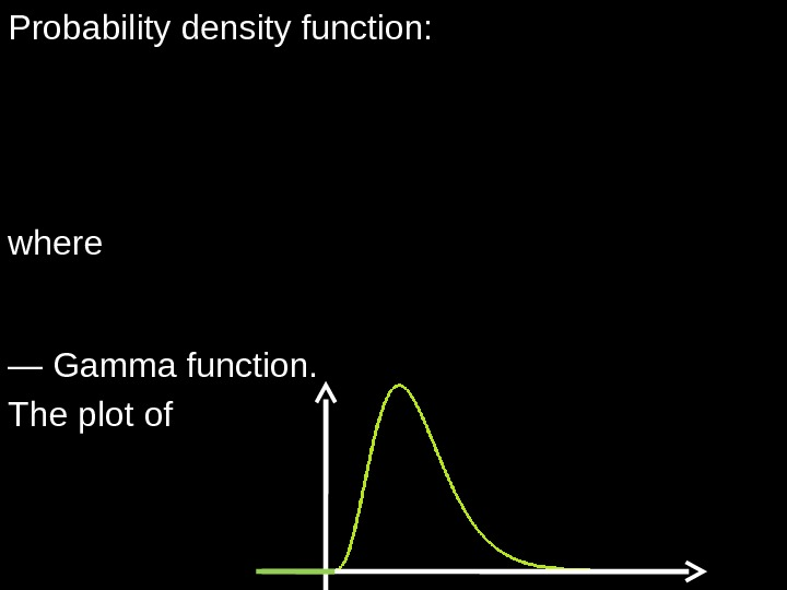 Probabilitydensityfunction :   , 0, 0 , 0, )2/(2 1 )( 2/12/ 2/ 2 x