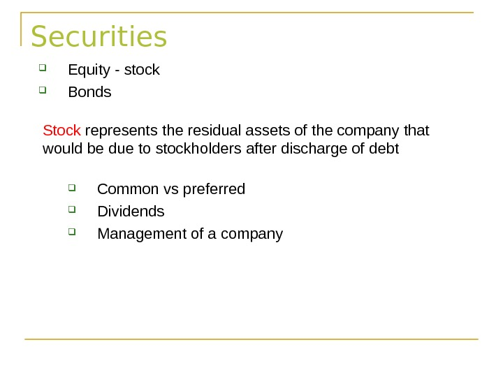 Securities  Equity - stock  Bonds Stock represents the residual assets of the company that