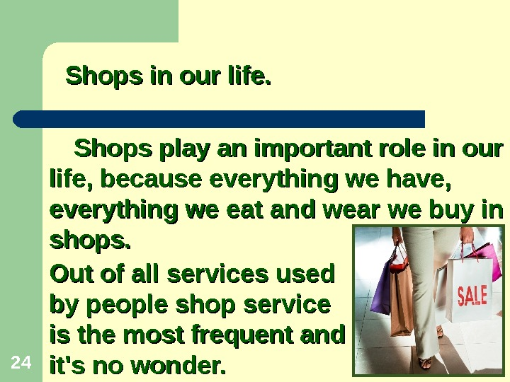 24 Shops play an important role in our life, because everything we have,  everything we