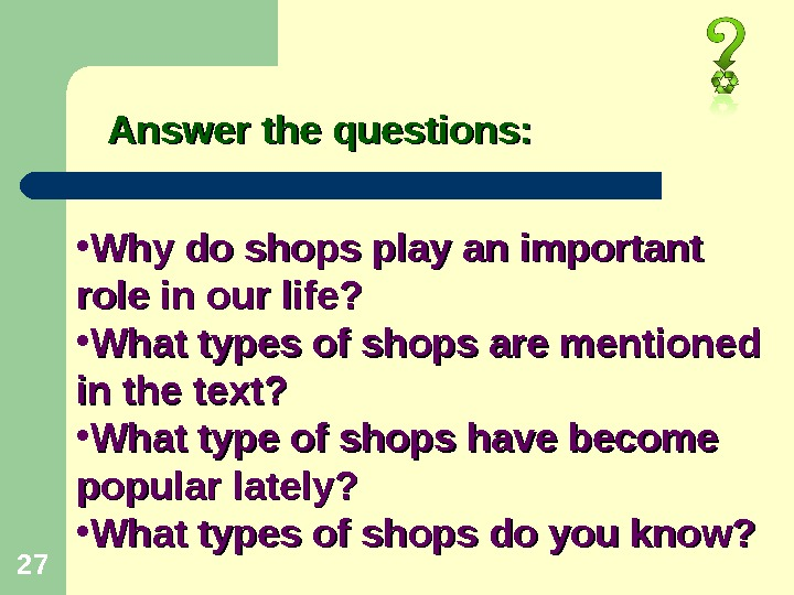 27 Answer the questions:  • Why do shops play an important role in our life?