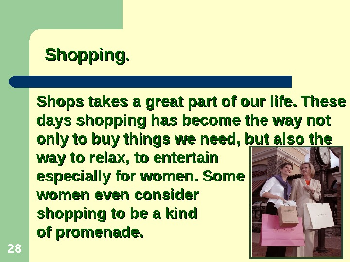 28 Shops takes a great part of our life. These days shopping has become the way