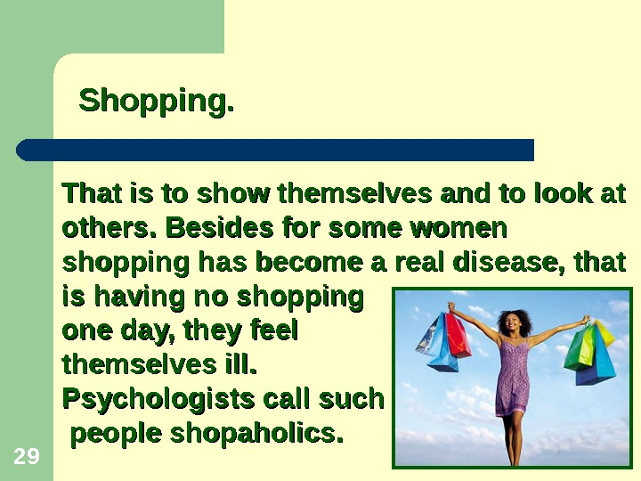 29 Shopping. That is to show themselves and to look at others. Besides for some women