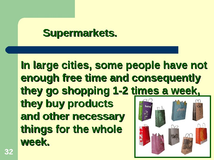 32    Supermarkets. In large cities, some people have not enough free time and