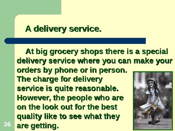 36 At big grocery shops there is a special delivery service where you can make your