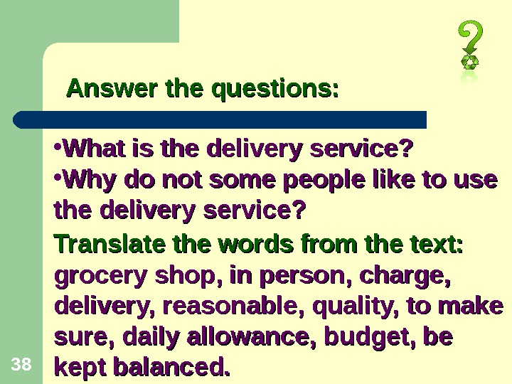 38 Answer the questions:  • What is the delivery service?  • Why do