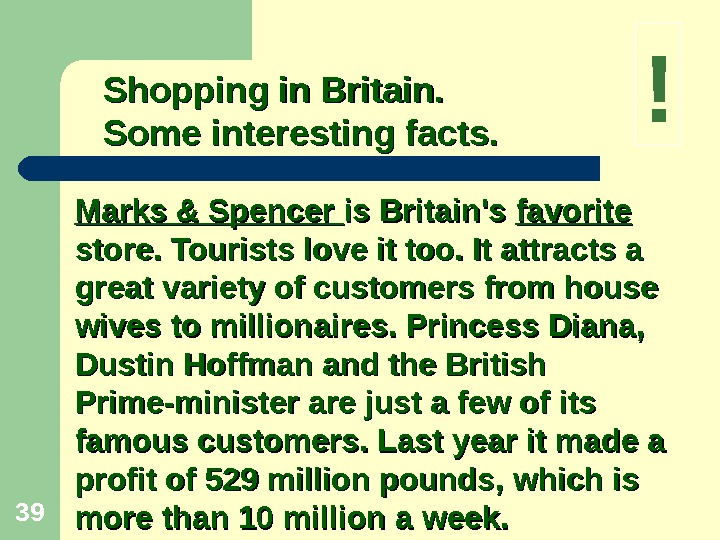 39 Marks & Spencer is Britain's favorite  store. Tourists love it too. It attracts a