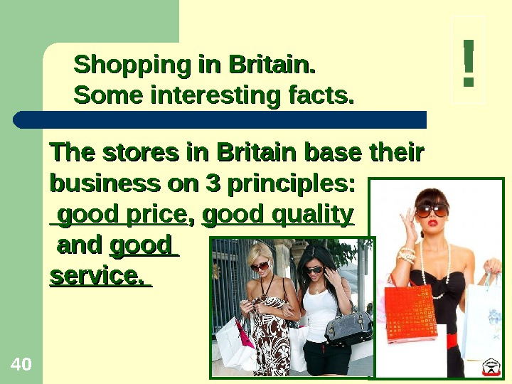 40 Shopping in Britain.  Some interesting facts. The stores in Britain base their business on