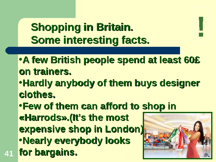 41 Shopping in Britain.  Some interesting facts.  • A few British people spend at