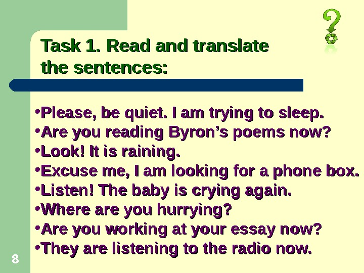 88 Task 1. Read and translate the sentences:  • Please, be quiet. I am trying