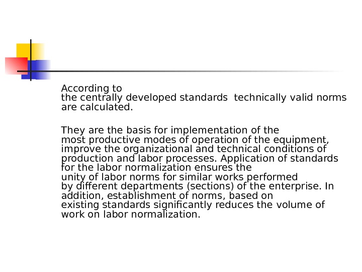 According to  the centrallydevelopedstandardstechnically valid norms are calculated. Theyare the basis forimplementation of