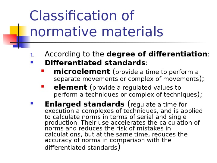 Classification of normativematerials 1. According to the degreeof differentiation :  Differentiated standards :