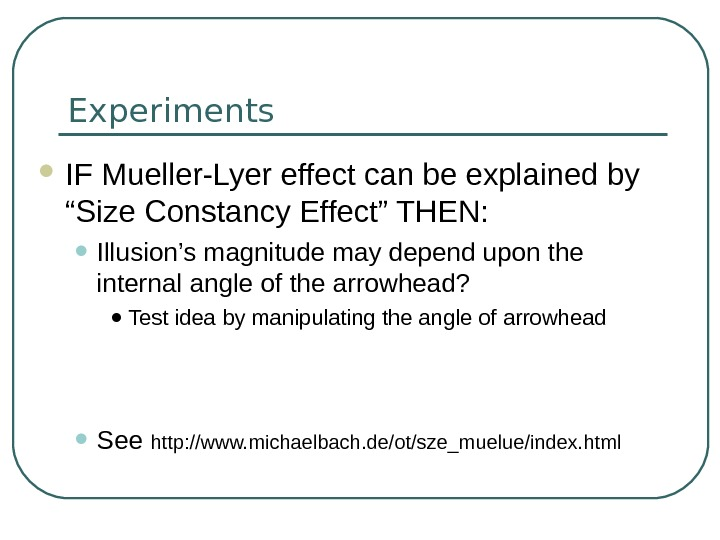 "Experiments IF Mueller-Lyer effect can be explained by ""Size Constancy Effect"" THEN:  • Illusion's magnitude"
