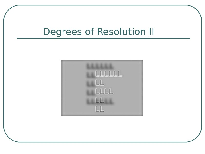 Degrees of Resolution II
