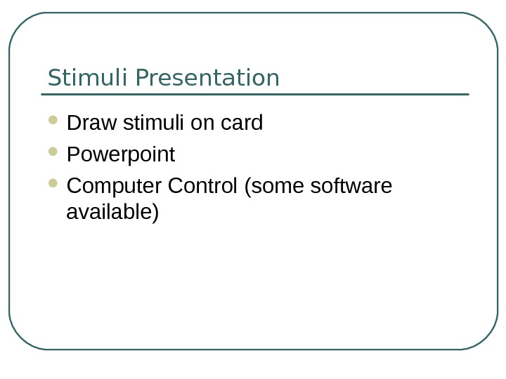 Stimuli Presentation Draw stimuli on card Powerpoint Computer Control (some software available)