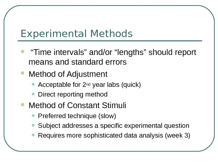 "Experimental Methods  "" Time intervals"" and/or ""lengths"" should report means and standard errors Method of"