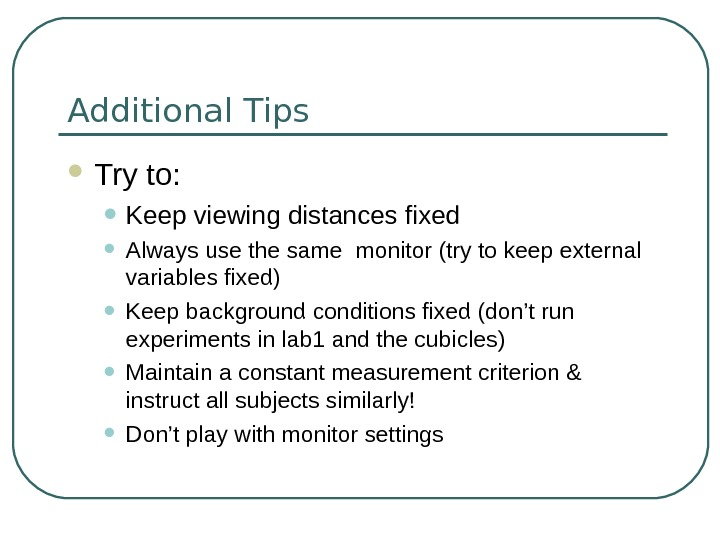 Additional Tips Try to:  • Keep viewing distances fixed • Always use the same monitor
