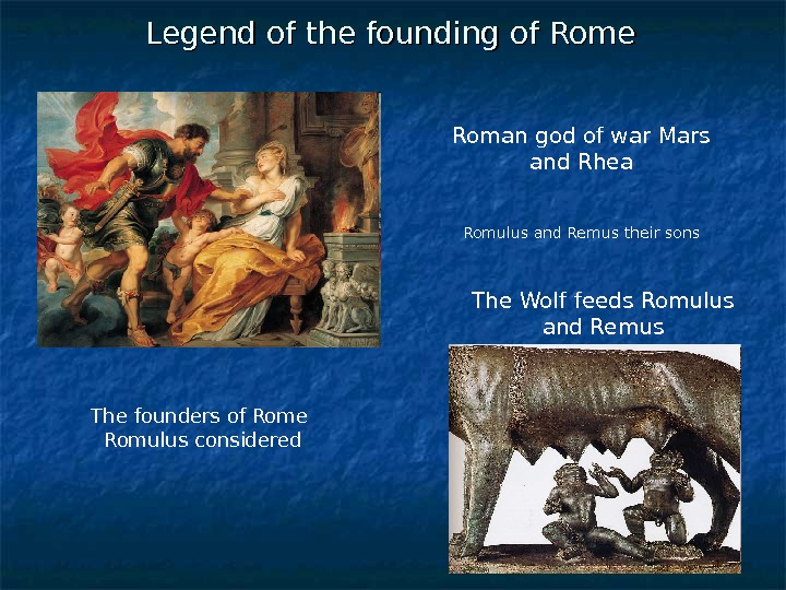 Legend of the founding of Rome The Wolf feeds Romulus and Remus. Roman god of war