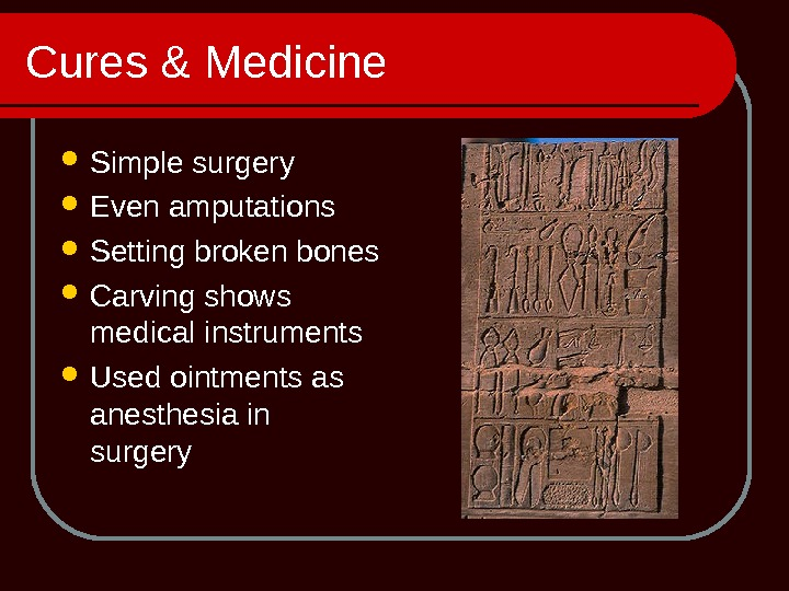 Cures & Medicine Simple surgery Even amputations Setting broken bones Carving shows medical instruments Used ointments