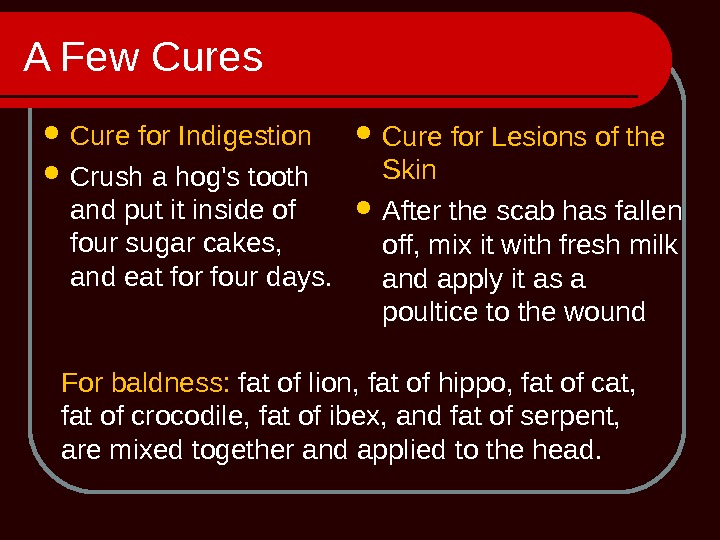 A Few Cures Cure for Indigestion Crush a hog's tooth and put it inside of four
