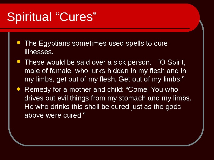 "Spiritual ""Cures"" The Egyptians sometimes used spells to cure illnesses.  These would be said over"