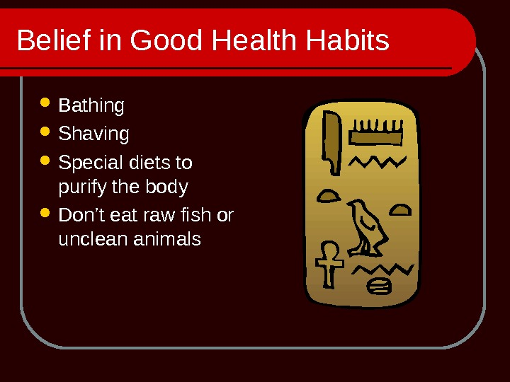 Belief in Good Health Habits Bathing Shaving Special diets to purify the body Don't eat raw