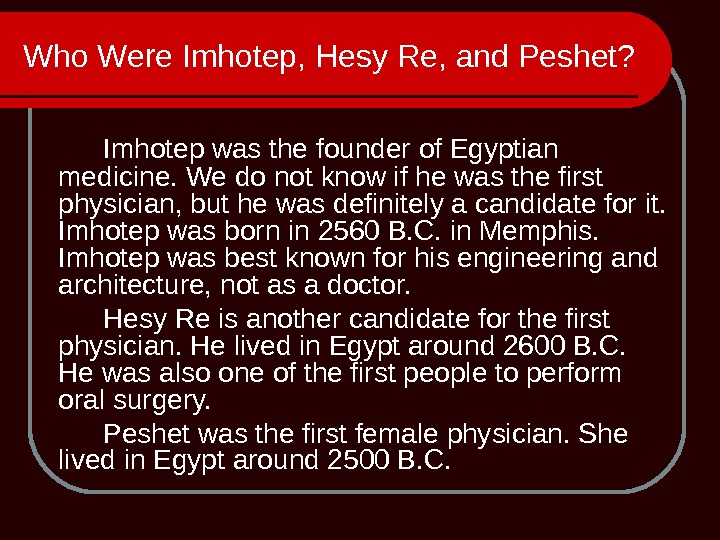 Who Were Imhotep, Hesy Re, and Peshet? Imhotep was the founder of Egyptian medicine. We do