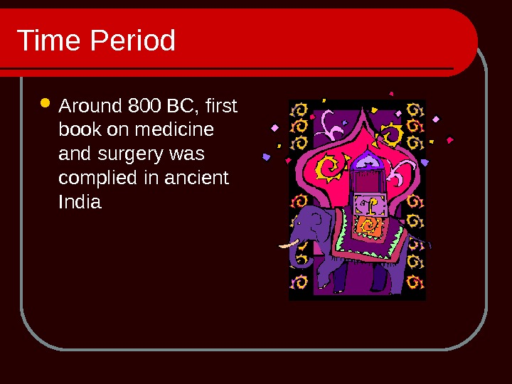 Time Period Around 800 BC, first book on medicine and surgery was complied in ancient India