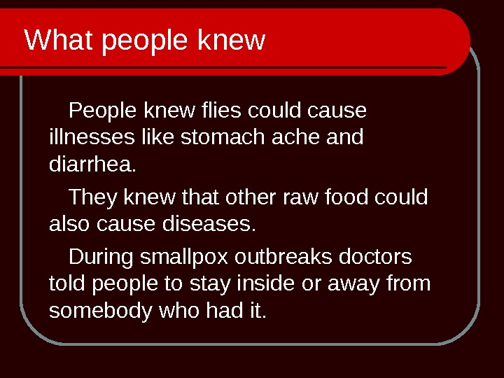 What people knew  People knew flies could cause illnesses like stomach ache and diarrhea.
