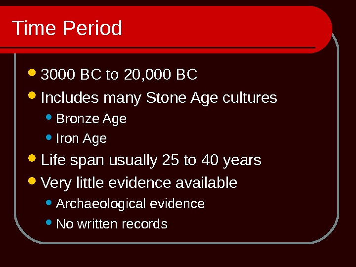 Time Period 3000 BC to 20, 000 BC Includes many Stone Age cultures Bronze Age Iron