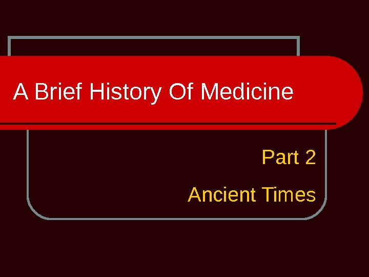 A Brief History Of Medicine Part 2 Ancient Times