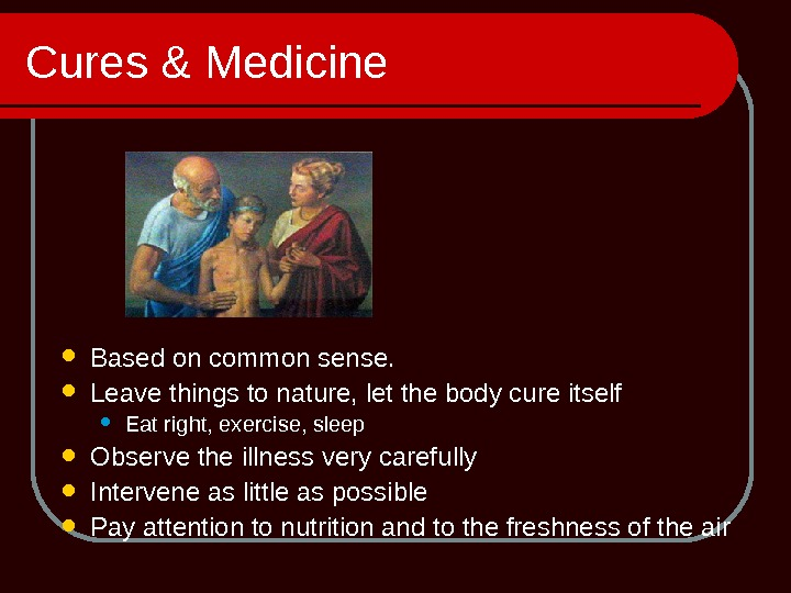Cures & Medicine Based on common sense.  Leave things to nature, let the body cure