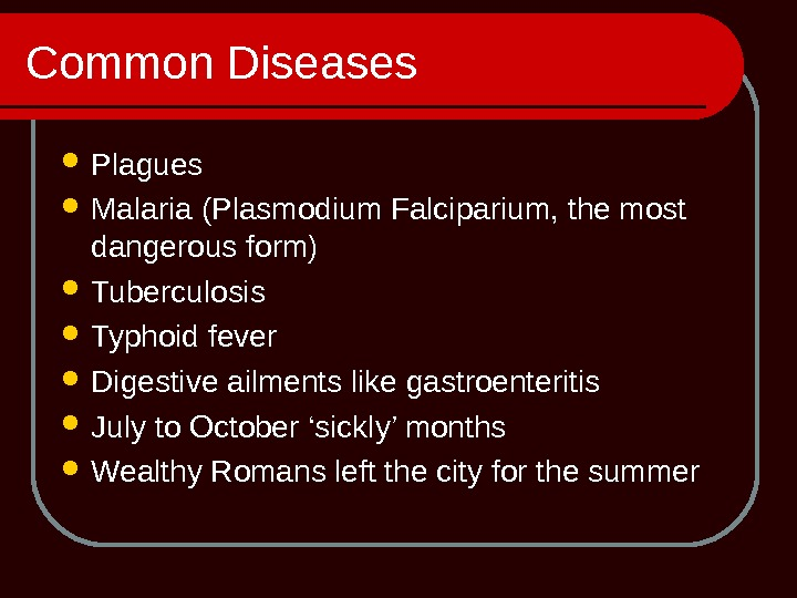 Common Diseases Plagues Malaria (Plasmodium Falciparium, the most dangerous form) Tuberculosis Typhoid fever Digestive ailments like