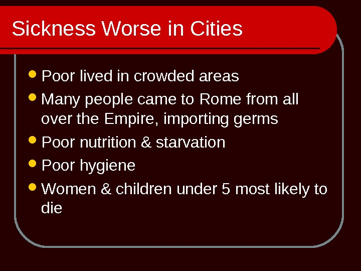 Sickness Worse in Cities Poor lived in crowded areas Many people came to Rome from all