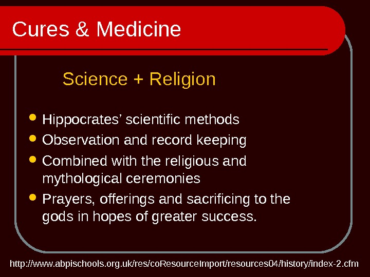 Cures & Medicine Hippocrates' scientific methods  Observation and record keeping Combined with the religious and