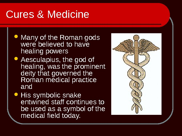 Cures & Medicine Many of the Roman gods were believed to have healing powers Aesculapius, the