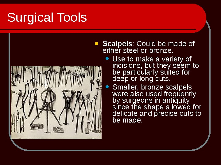 Surgical Tools Scalpels : Could be made of either steel or bronze.  Use to make
