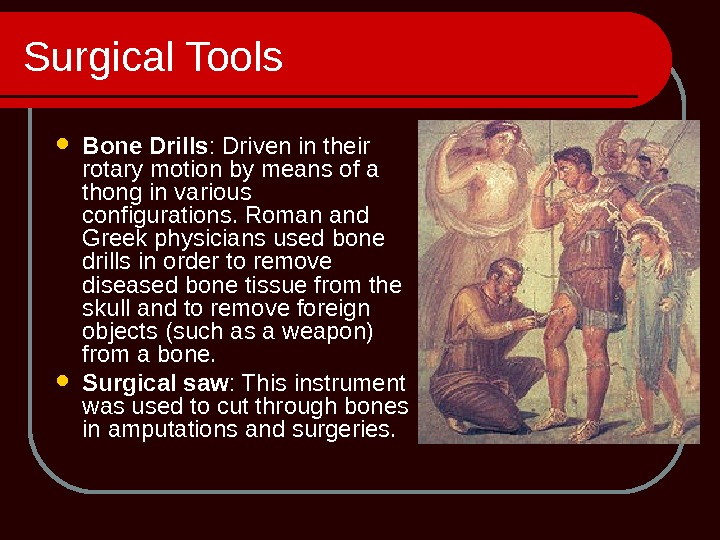 Surgical Tools Bone Drills : Driven in their rotary motion by means of a thong in