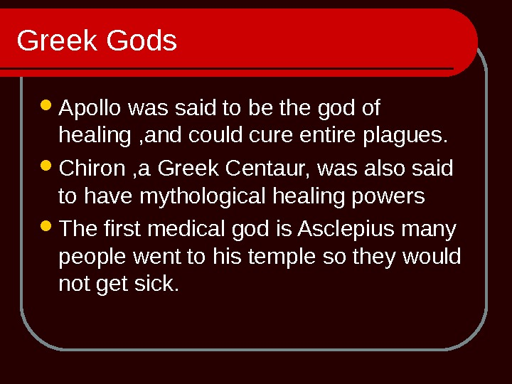 Greek Gods Apollo was said to be the god of healing , and could cure entire