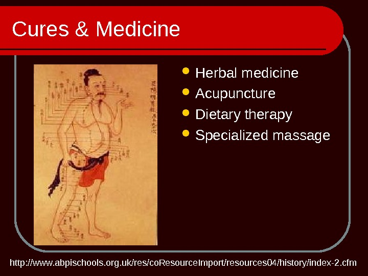 Cures & Medicine Herbal medicine Acupuncture Dietary therapy Specialized massage http: //www. abpischools. org. uk/res/co. Resource.