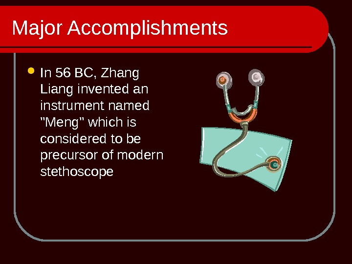 Major Accomplishments In 56 BC, Zhang Liang invented an instrument named Meng which is considered to