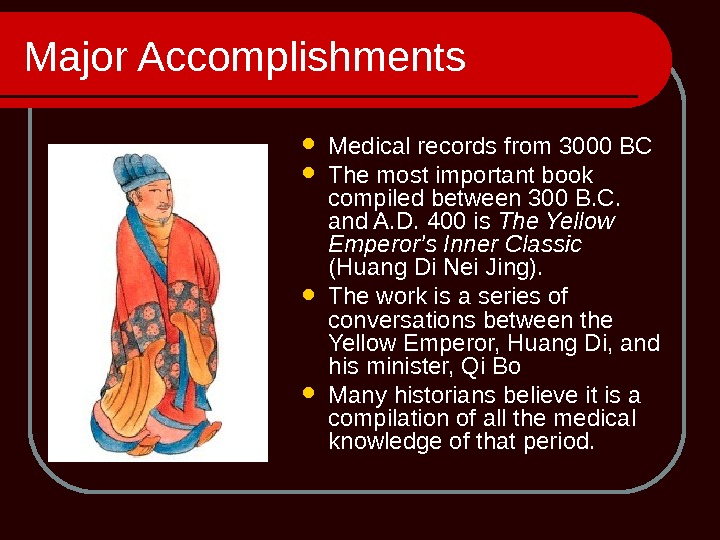 Major Accomplishments Medical records from 3000 BC The most important book compiled between 300 B. C.