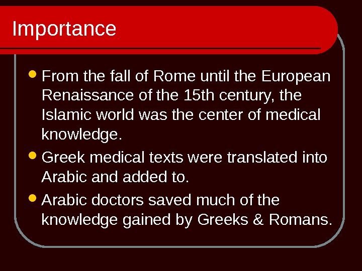 Importance From the fall of Rome until the European Renaissance of the 15 th century, the
