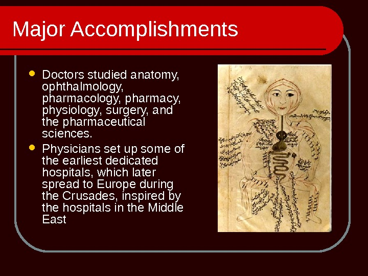 Major Accomplishments Doctors studied anatomy,  ophthalmology,  pharmacology, pharmacy,  physiology, surgery, and the pharmaceutical
