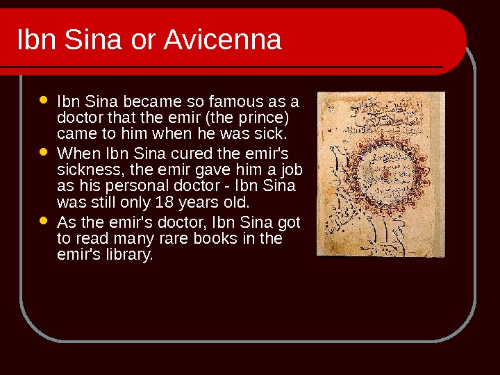 Ibn Sina or Avicenna Ibn Sina became so famous as a doctor that the emir (the